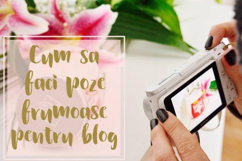 cum sa faci poze frumoase pentru blog